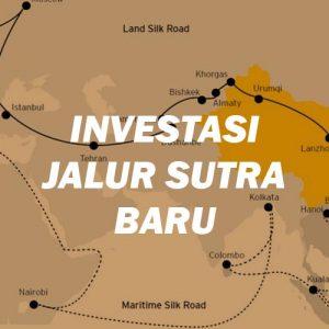 Investasi Proyek OBOR – Investasi Jalur Sutra Baru